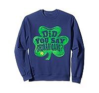 Shenanigans T Shirt Saint Patrick S Day Party Gift Sweatshirt Navy