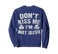 Don T Kiss Me I M Not Irish T Shirt Saint Patrick Day Gift Sweatshirt Navy