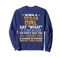When A Texas Girl Say What It S Not Because She Didn T Hear Shirts Sweatshirt Navy