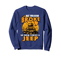 My Broom Broke So Now I Drive A Jeep Funny Halloween Costume Shirts Sweatshirt Navy