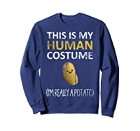 This Is My Human Costume I'm Really A Potato Shirts Sweatshirt Navy