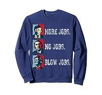 Trump More Jobs Obama No Jobs Clinton Blow Jobs Re Election T Shirt Sweatshirt Navy