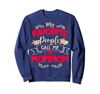 My Favorite People Call Me Mommom Mothers Day Gift T Shirt Sweatshirt Navy