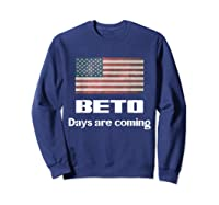 Beto Days Are Coming Usa Election Shirt 2020 Support Sweatshirt Navy