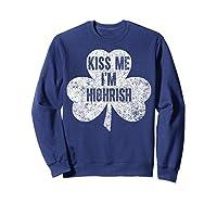 Kiss Me I M Highrish T Shirt Saint Patrick Day Gift Shirt Sweatshirt Navy