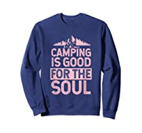 Camping Is Good For The Soul T-shirt Sweatshirt Navy