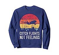 Catch Flights Not Feelings Gift For Retro Traveler Shirts Sweatshirt Navy