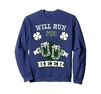 Saint Patrick S Day Will Run For Beer Running T Shirt Sweatshirt Navy