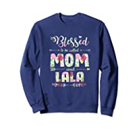 Blessed To Be Called Mom And Lala T Shirt Mothers Day Sweatshirt Navy