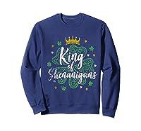 King Of Shenanigans Funny Saint Patricks Day T Shirt Sweatshirt Navy