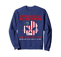 Presidential Election Scariest Day Of My Life Shirts Sweatshirt Navy