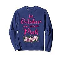 In October We Wear Pink Gifts Breast Cancer Awareness T Shirt Sweatshirt Navy