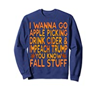 Apple Picking Cider Drinking And Impeach Trump This Fall T Shirt Sweatshirt Navy