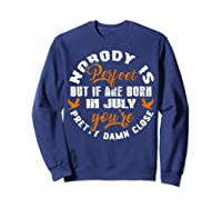 Nobody's Perfect If You Are Born In July Birthday Gift Shirt Sweatshirt Navy