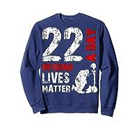 22 A Day Veteran Lives Matter T Shirt Veterans Day Shirt T Shirt Sweatshirt Navy