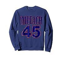 Impeach 45 Funny Political Anti President Trump Tshirt Sweatshirt Navy