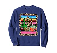 Fiesta Serape Cheetah Cactus Flower Cacti Rabbit T Shirt Sweatshirt Navy