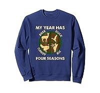 My Year Has Four Seasons Turkey Deer Elk Duck Hunting Shirt Sweatshirt Navy