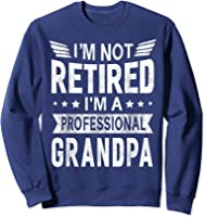 I'm Not Retired A Professional Grandpa Top Fathers Day Gift T-shirt Sweatshirt Navy
