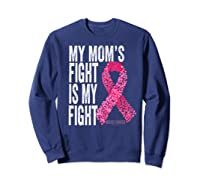 My Mom S Fight Is My Fight Breast Cancer Awareness Gifts Premium T Shirt Sweatshirt Navy