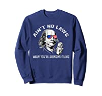 Ain T No Laws When You Re Drinking Claws Funny Shirt Sweatshirt Navy