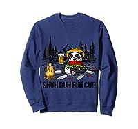 Shuh Duh Fuh Cup Bear Drinking Beer Camping Funny Panda T Shirt Sweatshirt Navy