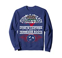 Living In California Home Tennessee Roots State Tree Shirts Sweatshirt Navy