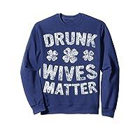 Drunk Wives Matter T Shirt Saint Patrick Day Gift Shirt Sweatshirt Navy