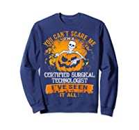 You Can't Scare Me I Am A Certified Surgical Technologist Shirts Sweatshirt Navy