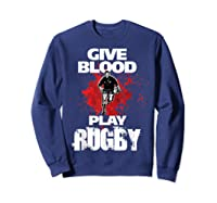 Give Blood Playrugby. Funny Rugby Player Tshirt Sweatshirt Navy