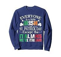 Everyone Is Irish Patrick Day Except Italians Still Italians Shirts Sweatshirt Navy