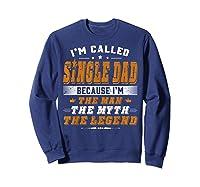 Father S Day Gift Single Dad Because Man Myth Legend Shirt Sweatshirt Navy