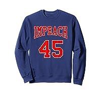 Impeach 45 T Shirt Red Edition Sweatshirt Navy