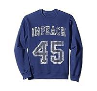 Impeach 45 Trump Shirts Sweatshirt Navy