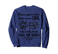 Funny There Was A Girl Who Really Loved Books Dogs T Shirt Sweatshirt Navy