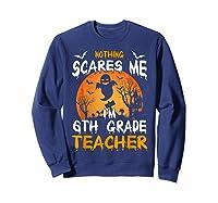 Nothing Scares Me I'm 6th Grade Tea Halloween Gift Shirts Sweatshirt Navy