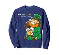 Are You Irish Or Just Good Looking St Patrick Beer Lover Tee T-shirt Sweatshirt Navy