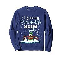 Love My Preschoolers Snow Much Merry Xmas Tea Shirts Sweatshirt Navy