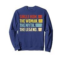 Vintage Single Mom The Woman The Myth The Legend T Shirt Sweatshirt Navy