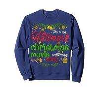Funny Watching Christmas Movie Xmas Christmas Movies Gifts T-shirt Sweatshirt Navy
