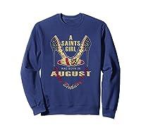 Saints Girl Was Born In Ugust Nola New Orleans Football Shirts Sweatshirt Navy