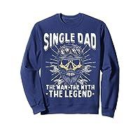 S Biker Single Dad The Man The Myth The Legend T Shirt Sweatshirt Navy