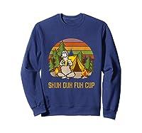 Shuh Duh Fuh Cup Drinking Beer Camping T Shirt T Shirt Sweatshirt Navy
