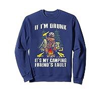If I M Drunk It S My Camping Friend S Faunt Funny Bear Shirt Sweatshirt Navy