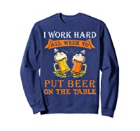 I Work Hard All Week To Put Beer On The Table Funny Beer Tsh Shirts Sweatshirt Navy