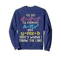 I'll Do A2 B2c2 I'll Even Do A R2 But Ymx B That's Where Shirts Sweatshirt Navy