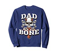 S Dad To The Bone Father S Day For Papa T Shirt Sweatshirt Navy
