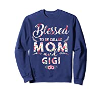 Blessed To Be Called Mom And Gigi T Shirt Mothers Day Sweatshirt Navy