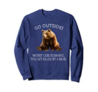 Go Outside Worst Case Scenario You Get Killed By A Bear Shirts Sweatshirt Navy