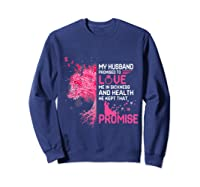 My Husband Promised To Love Me In Sickness Breast Cancer T Shirt Sweatshirt Navy